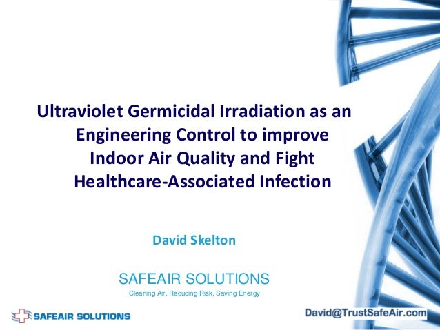 Ultraviolet Germicidal Irradiation as an Engineering Control to improve Indoor Air Quality and Fight Healthcare-Associated...