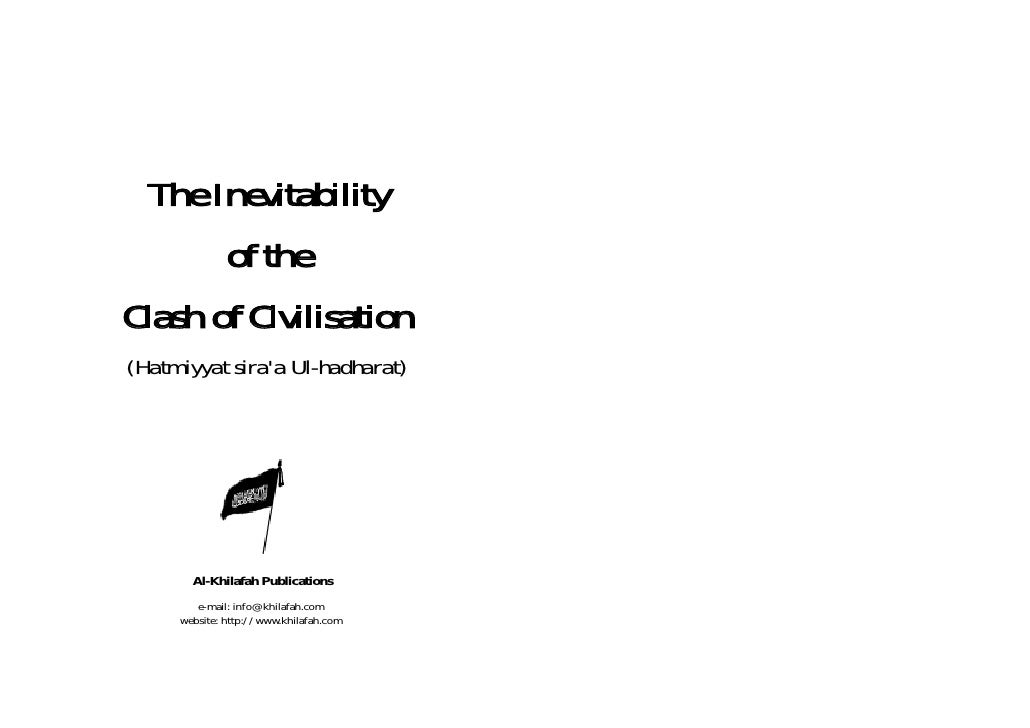 The Inevitability        of the Clash of Civilisation (Hatmiyyat sira'a Ul-hadharat)            Al-Khilafah Publications  ...