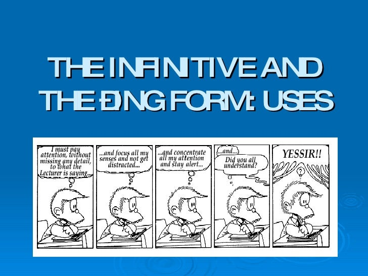 THE INFINITIVE AND THE –ING FORM: USES