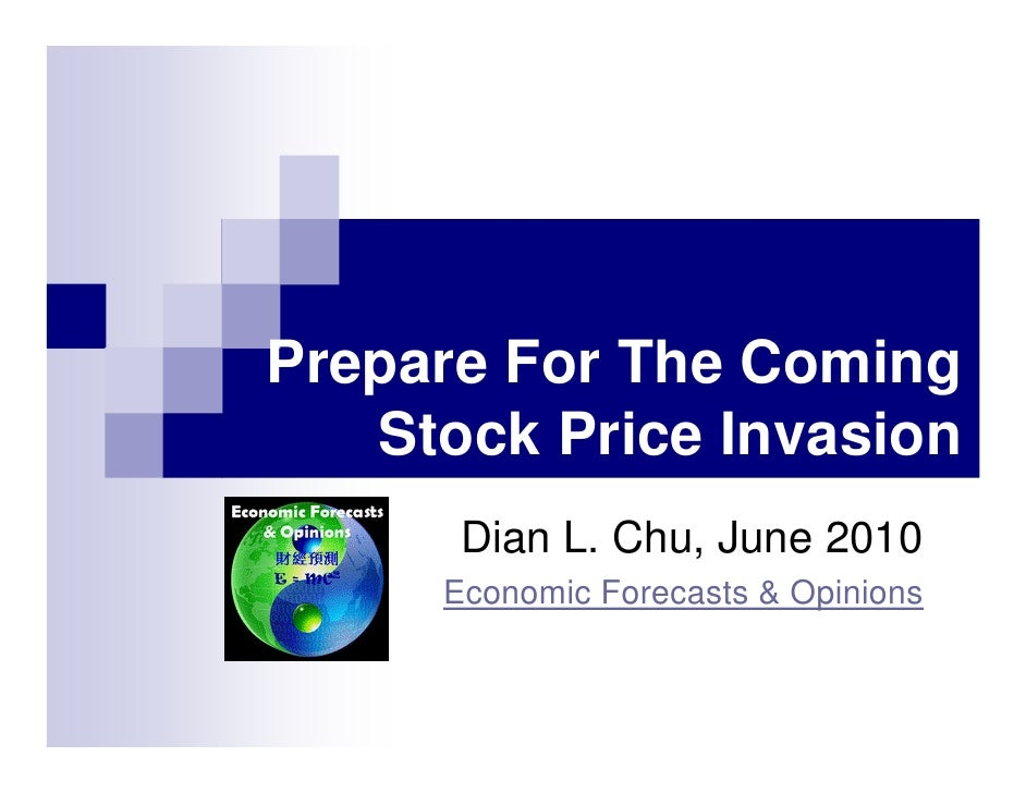 Prepare For The Coming    Stock Price Invasion       Dian L. Chu, June 2010      Economic Forecasts & Opinions