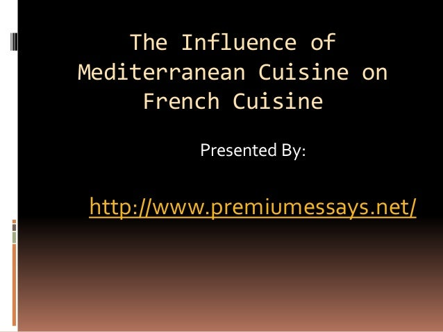 The influence of mediterranean cuisine on french cuisine - French cuisine influences ...