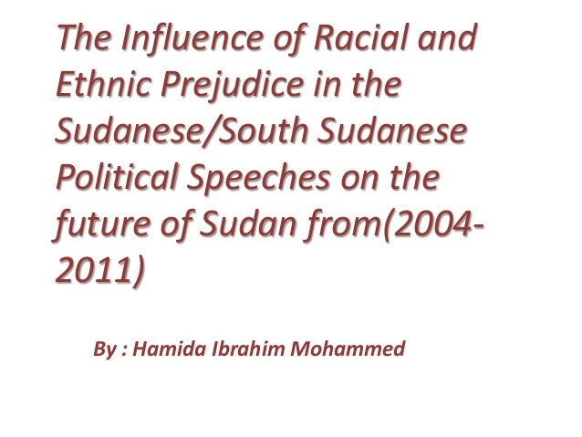 The Influence of Racial andEthnic Prejudice in theSudanese/South SudanesePolitical Speeches on thefuture of Sudan from(200...