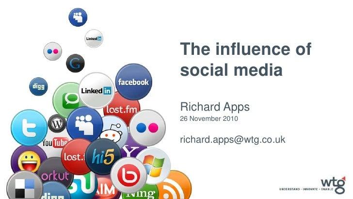 The influence of social media<br />Richard Apps<br />26 November 2010<br />richard.apps@wtg.co.uk<br />