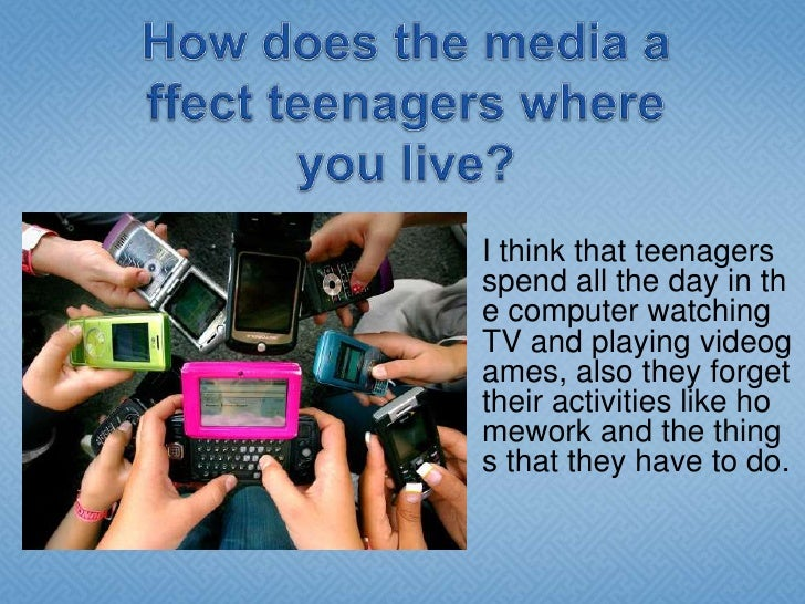 How does the Media affect Teens? And do you think it does?