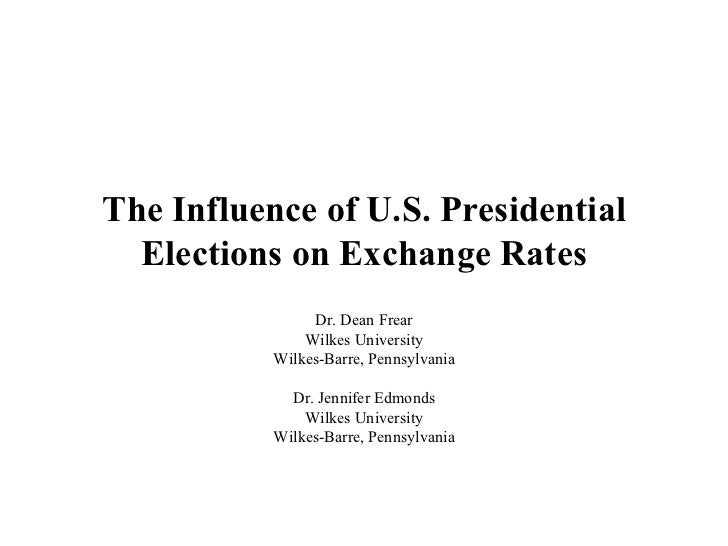The Influence of U.S. Presidential Elections on Exchange Rates Dr. Dean Frea