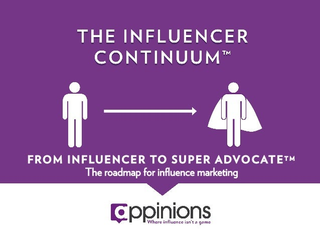 F R O M I N F LU E N C E R TO S U P E R A DVO C AT E T M             The roadmap for influence marketing