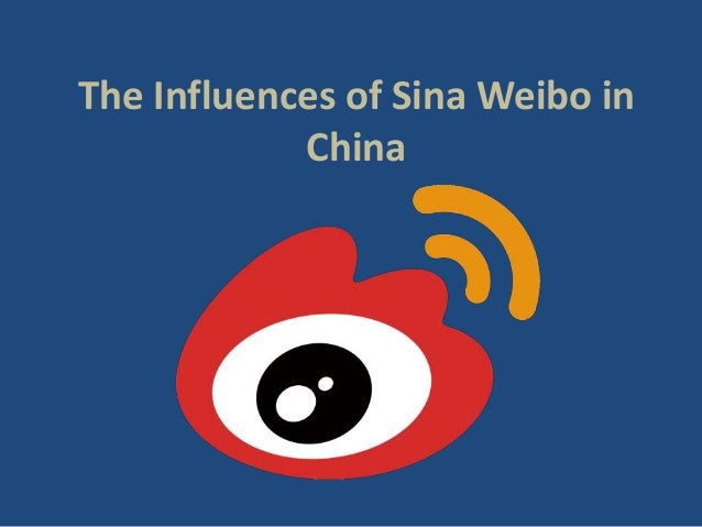 The influences of sina weibo in china