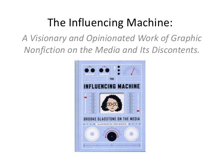 The Influencing Machine:A Visionary and Opinionated Work of GraphicNonfiction on the Media and Its Discontents.