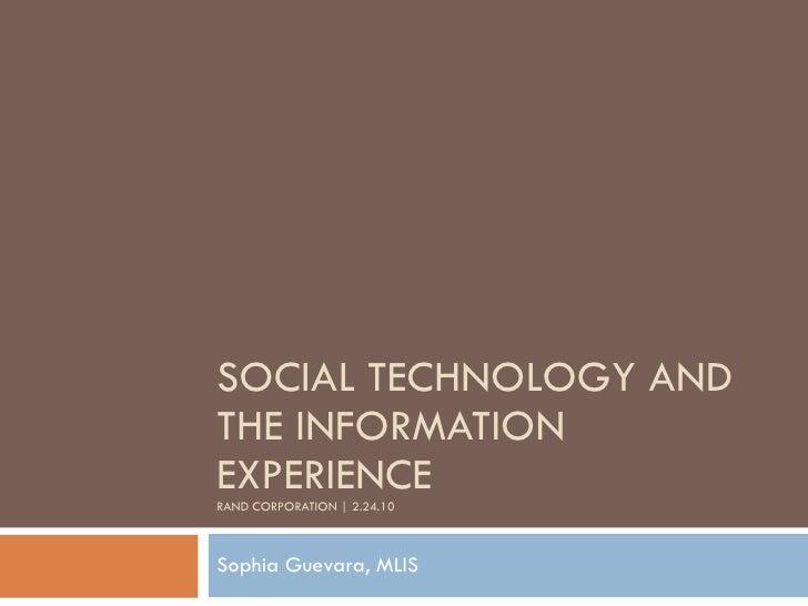 SOCIAL TECHNOLOGY AND THE INFORMATION EXPERIENCE RAND CORPORATION   2.24.10 Sophia Guevara, MLIS