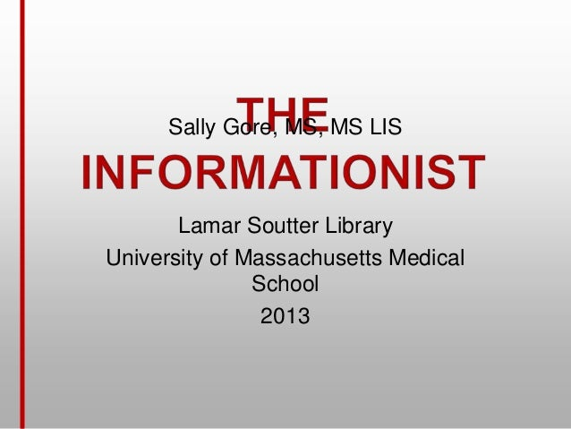 Lamar Soutter Library University of Massachusetts Medical School 2013 Sally Gore, MS, MS LIS
