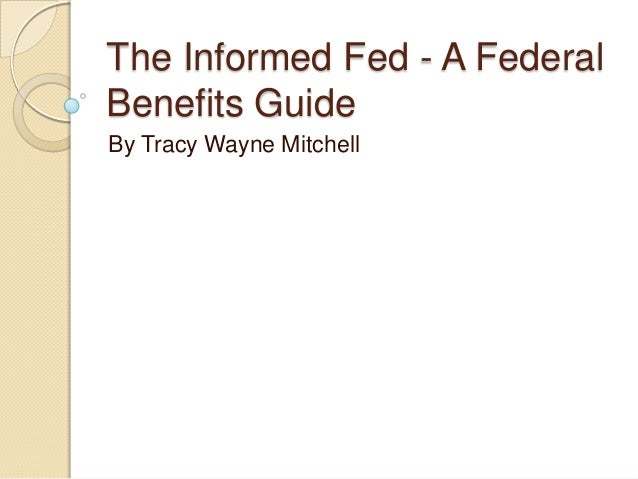 The Informed Fed - A Federal Benefits Guide By Tracy Wayne Mitchell