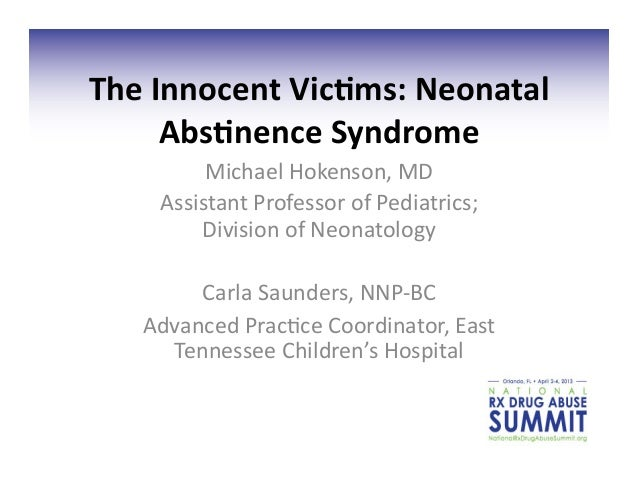 The Innocent Vic,ms: Neonatal         Abs,nence Syndrome            Michael Hokenson, MD       Assistant...