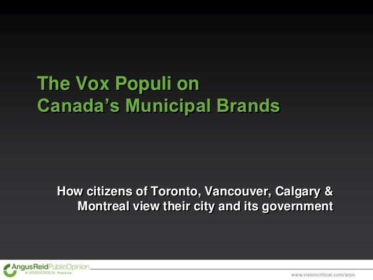 The Vox Populi onCanada's Municipal Brands  How citizens of Toronto, Vancouver, Calgary &    Montreal view their city and ...