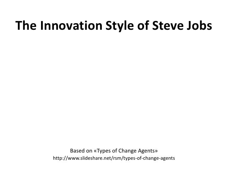 The Innovation Style of Steve Jobs<br />Basedon «Types of ChangeAgents»<br />http://www.slideshare.net/rsm/types-of-change...