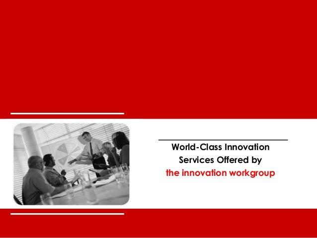 world-class innovation the innovation workgroup 0 World-Class Innovation Services Offered by the innovation workgroup