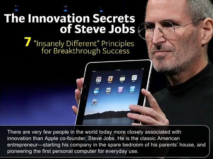 There are very few people in the world today more closely associated withinnovation than Apple co-founder, Steve Jobs. He ...