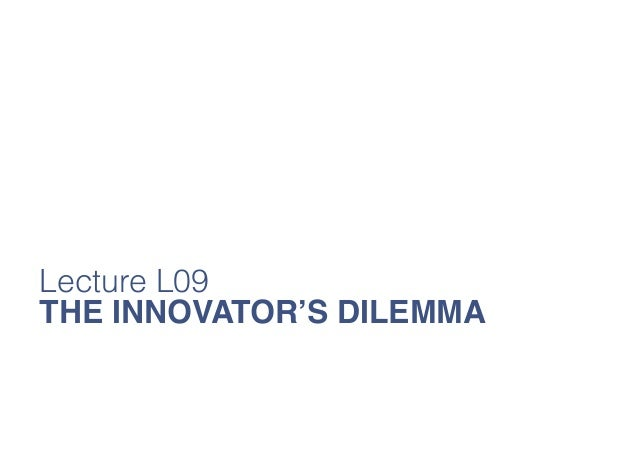Lecture L09 THE INNOVATOR'S DILEMMA