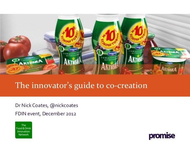 The innovator's guide to co-creationDr Nick Coates, @nickcoatesFDIN event, December 2012