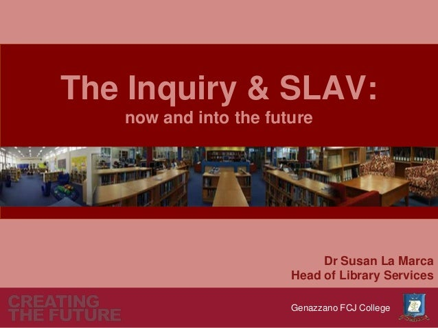 The Inquiry & SLAV:   now and into the future                            Dr Susan La Marca                       Head of L...