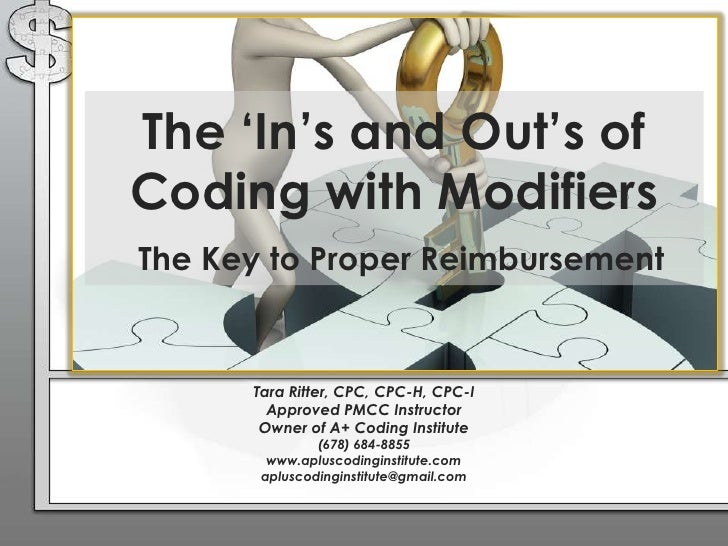 The 'In's and Out's of Coding with ModifiersThe Key to Proper Reimbursement<br />Tara Ritter, CPC, CPC-H, CPC-I<br />Appro...