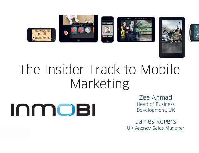 The Insider Track to Mobile         Marketing                      Zee Ahmad                     Head of Business         ...