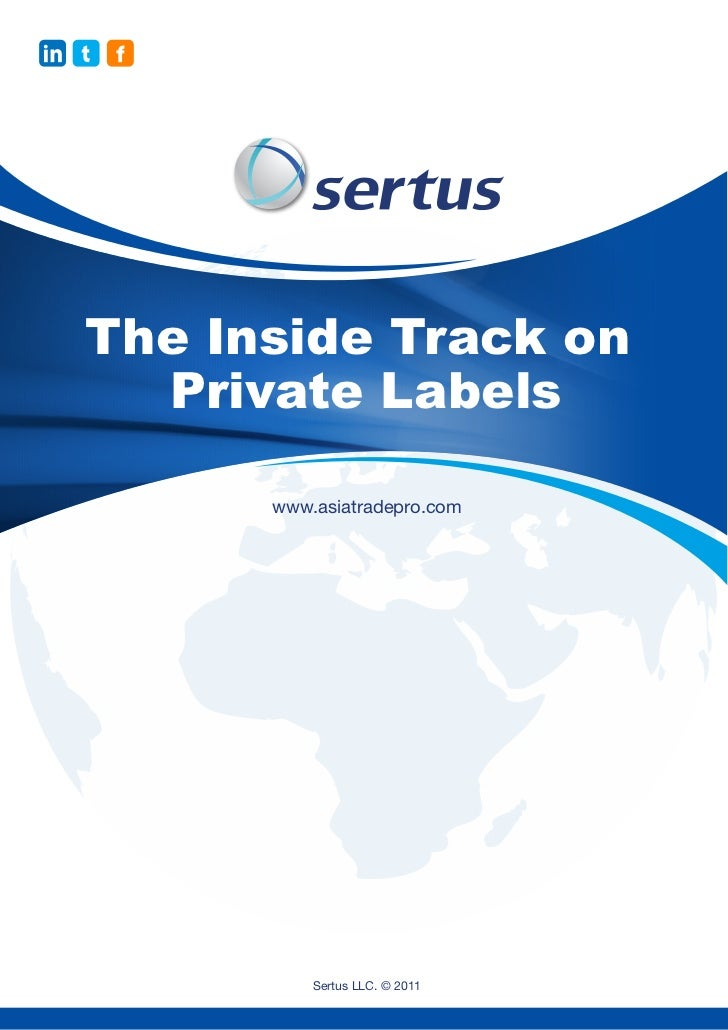 in t   f   The Inside Track on     Private Labels           www.asiatradepro.com               Sertus LLC. © 2011