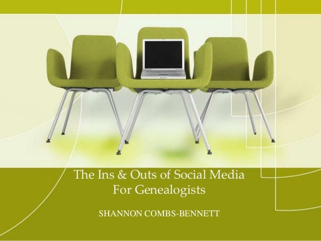The Ins & Outs of Social Media For Genealogists SHANNON COMBS-BENNETT