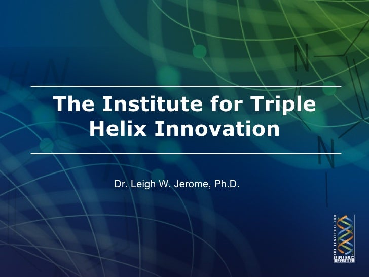 The Institute for Triple    Helix Innovation       Dr. Leigh W. Jerome, Ph.D.