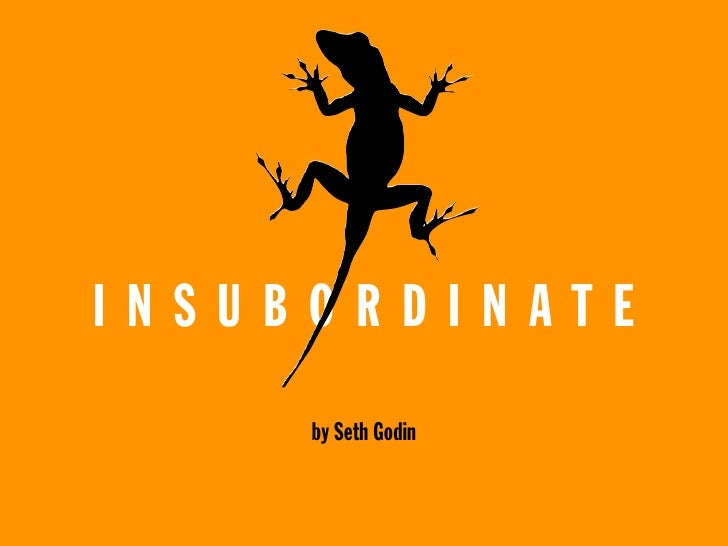 INSUBORDINATE      by Seth Godin