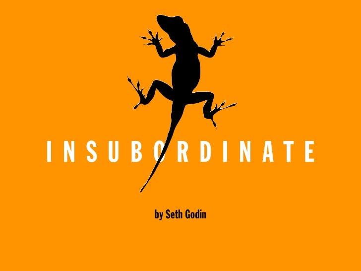 INSUBORDINATE      by Seth Godin