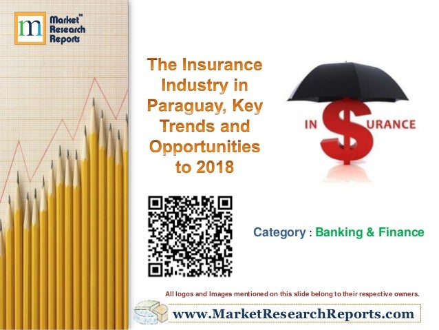 The Insurance Industry in Paraguay, Key Trends and Opportunities to 2018