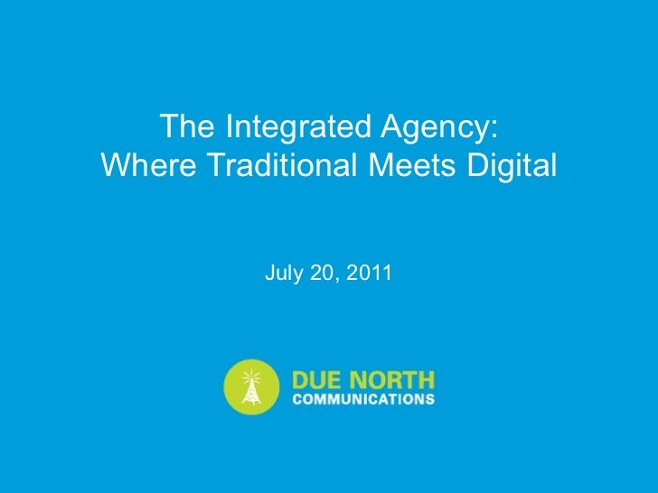 The Integrated Agency:Where Traditional Meets Digital           July 20, 2011