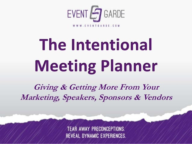 The Intentional Meeting Planner: Giving & Getting More From Your Marketing, Speakers, Sponsors & Vendors