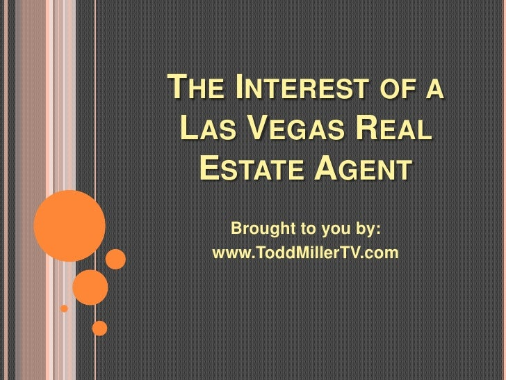 THE INTEREST OF A LAS VEGAS REAL  ESTATE AGENT   Brought to you by:  www.ToddMillerTV.com