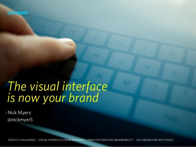 The visual interfaceis now your brand› Nick Myers  @nickmyer5 TODAY'S CHALLENGES : VISUAL INTERFACE CONSIDERATIONS : IDEAS...