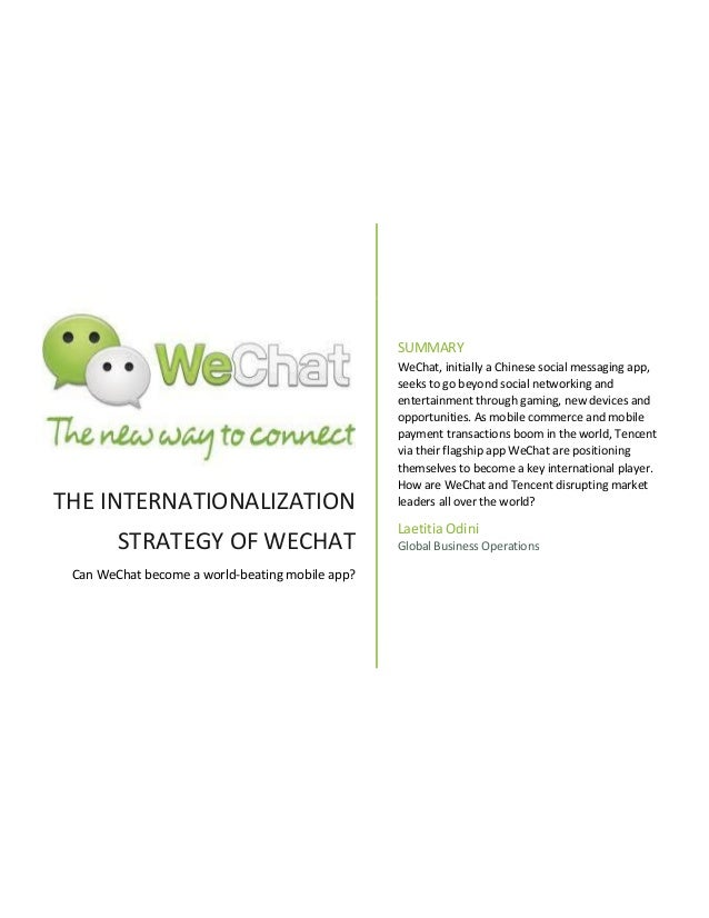 THE INTERNATIONALIZATION STRATEGY OF WECHAT Can WeChat become a world-beating mobile app? SUMMARY WeChat, initially a Chin...