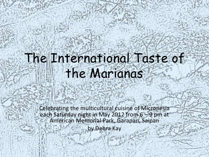 The International Taste of      the Marianas  Celebrating the multicultural cuisine of Micronesia  each Saturday night in ...