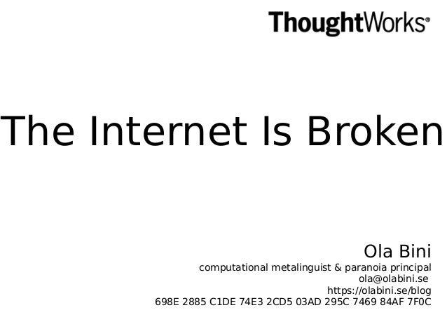 Ola Bini computational metalinguist & paranoia principal ola@olabini.se https://olabini.se/blog 698E 2885 C1DE 74E3 2CD5 0...