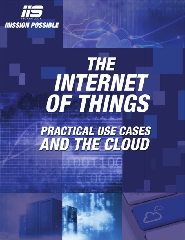 THE INTERNET OF THINGS PRACTICAL USE CASES  AND THE CLOUD  Over the next 10 years, the Internet of Things will drive $14.4...
