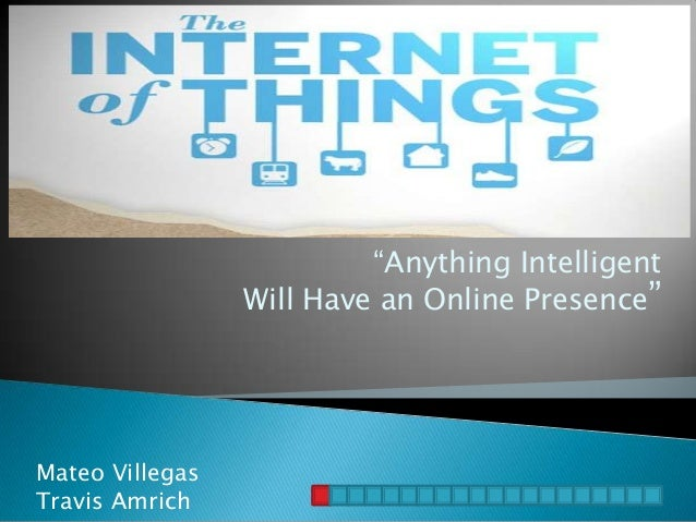 """Anything Intelligent                 Will Have an Online Presence""Mateo VillegasTravis Amrich"