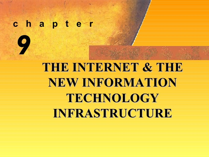 9 THE INTERNET & THE NEW INFORMATION TECHNOLOGY INFRASTRUCTURE c  h  a  p  t  e  r