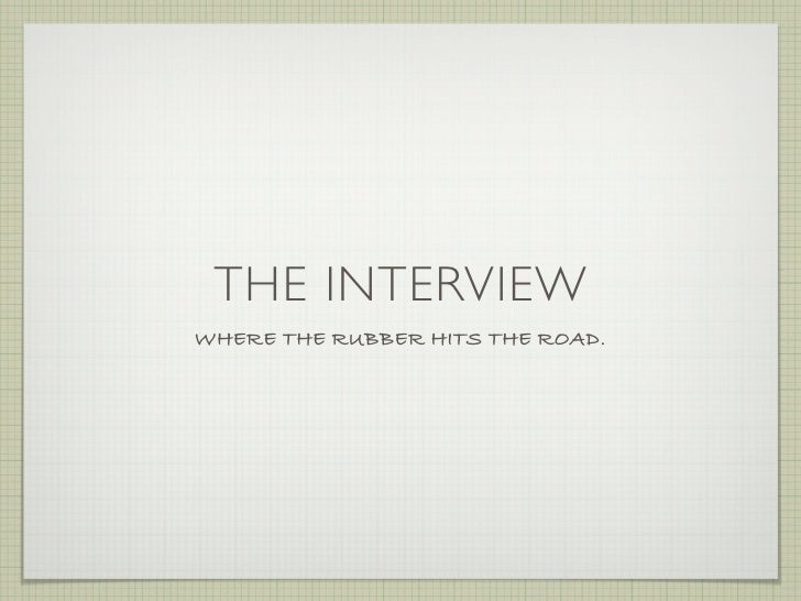 THE INTERVIEW WHERE THE RUBBER HITS THE ROAD.
