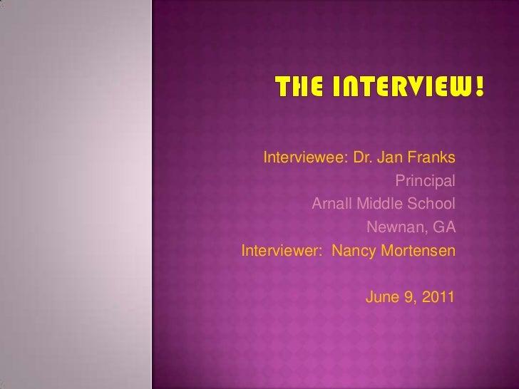 The Interview!<br />Interviewee: Dr. Jan Franks<br />Principal<br />Arnall Middle School<br />Newnan, GA<br />Interviewer:...