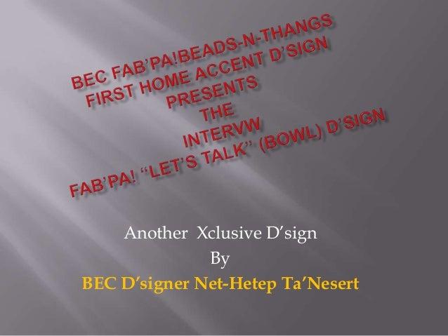 "Another Xclusive D""signByBEC D'signer Net-Hetep Ta'Nesert"