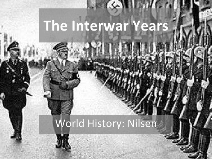 The Interwar Years World History: Nilsen