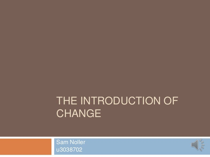 The introduction of change