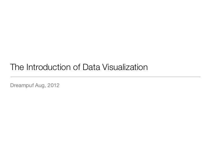 The Introduction of Data VisualizationDreampuf Aug, 2012
