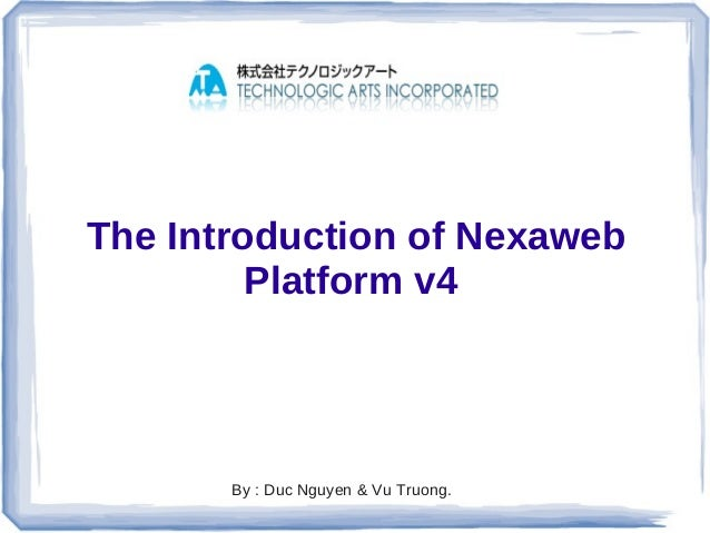 The Introduction of Nexaweb         Platform v4       By : Duc Nguyen & Vu Truong.