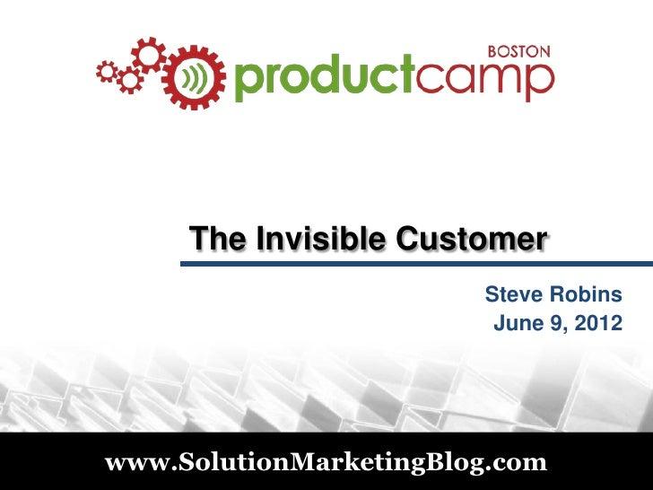 The Invisible Customer - Steve Robins Keynote at ProductCamp Boston 2011