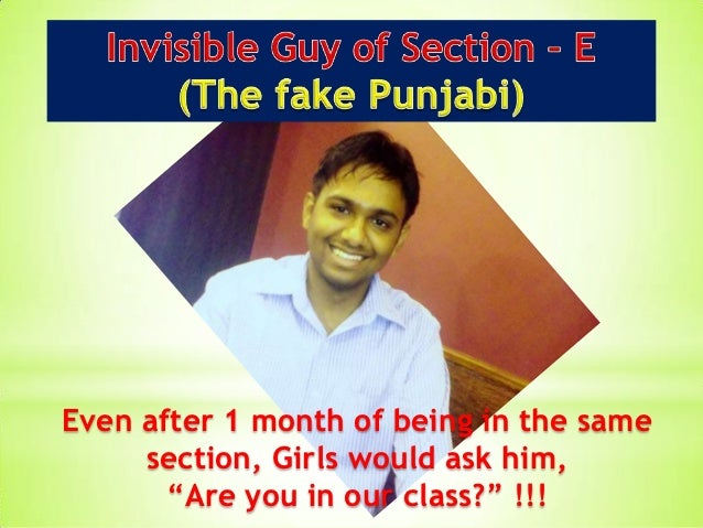 "Even after 1 month of being in the same     section, Girls would ask him,       ""Are you in our class?"" !!!"
